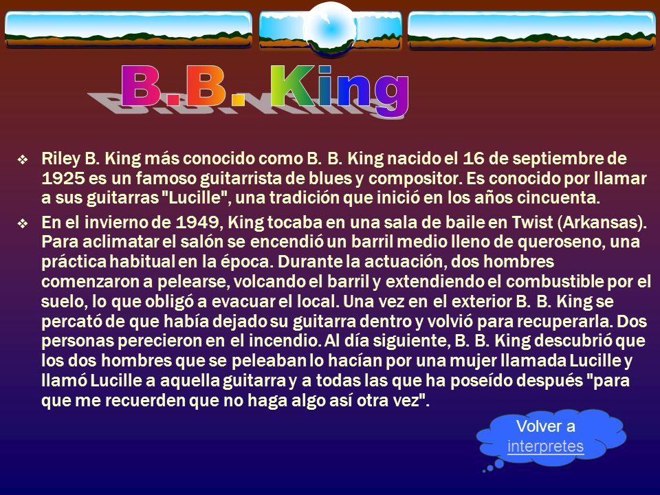 Riley B. King más conocido como B. B. King nacido el 16 de septiembre de 1925 es un famoso guitarrista de blues y compositor. Es conocido por llamar a