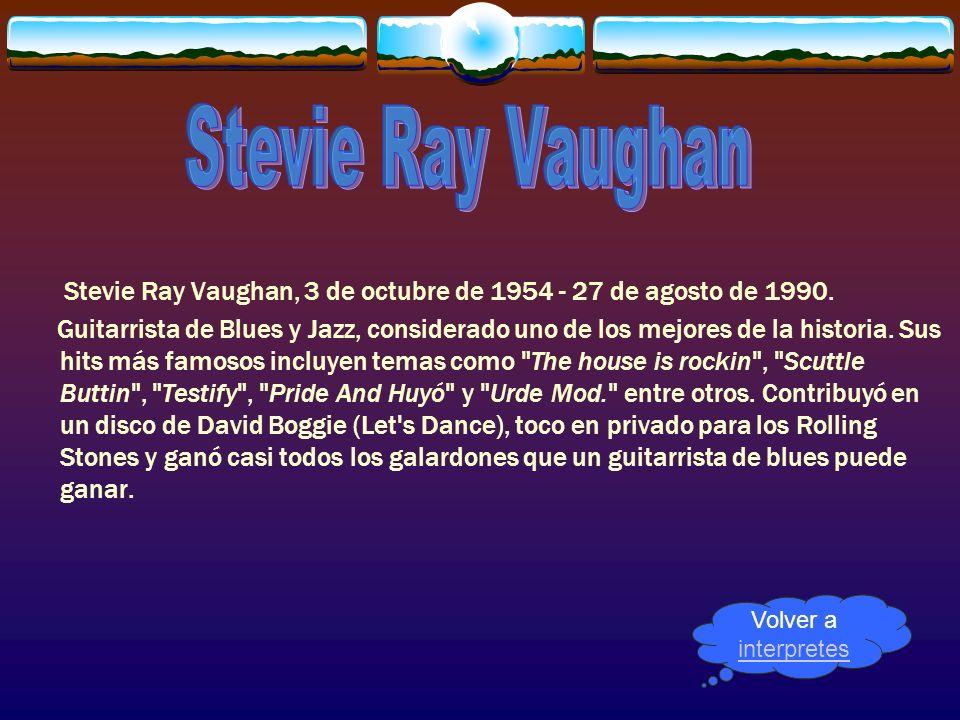 Stevie Ray Vaughan, 3 de octubre de 1954 - 27 de agosto de 1990. Guitarrista de Blues y Jazz, considerado uno de los mejores de la historia. Sus hits