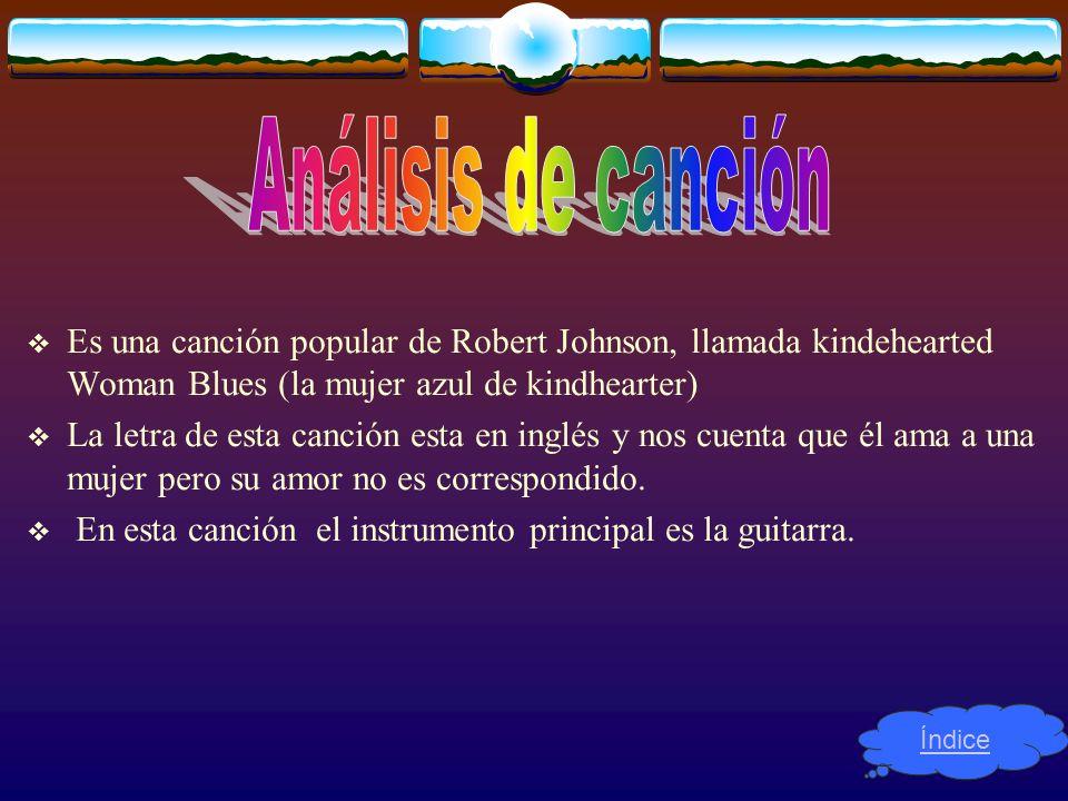 Es una canción popular de Robert Johnson, llamada kindehearted Woman Blues (la mujer azul de kindhearter) La letra de esta canción esta en inglés y no