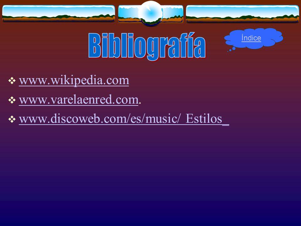 www.wikipedia.com www.varelaenred.com. www.varelaenred.com www.discoweb.com/es/music/ Estilos_ Índice