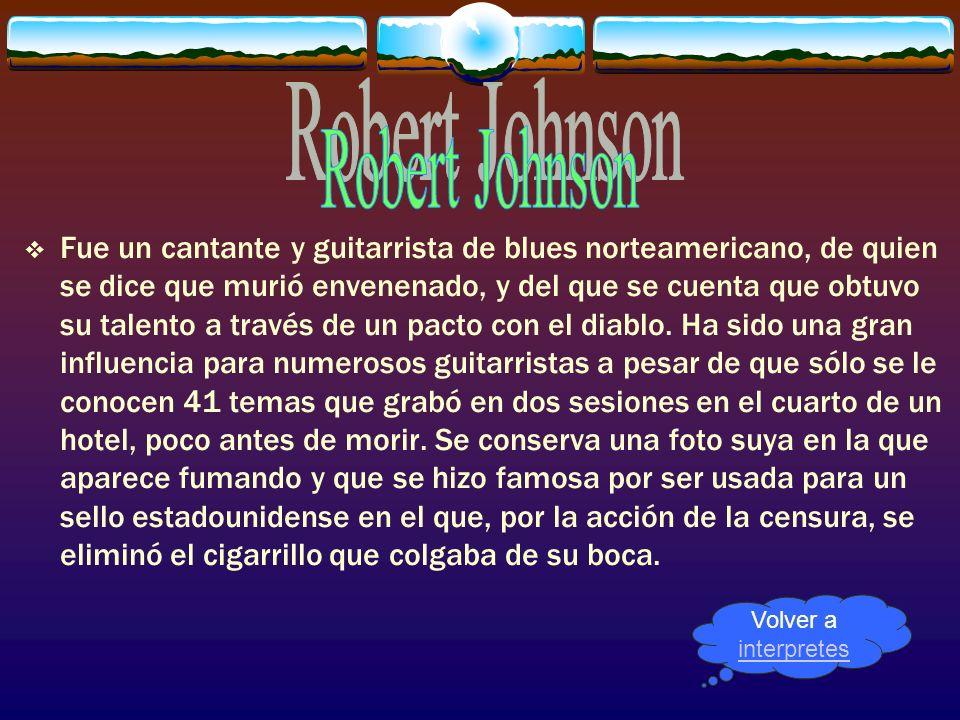 Fue un cantante y guitarrista de blues norteamericano, de quien se dice que murió envenenado, y del que se cuenta que obtuvo su talento a través de un