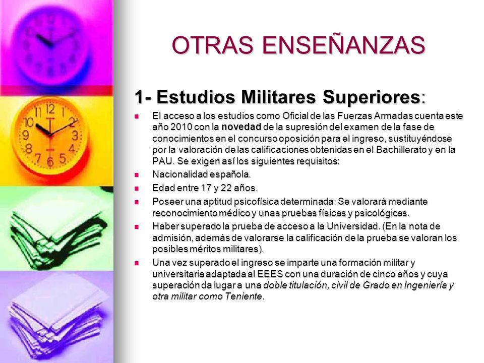 OTRAS ENSEÑANZAS 1- Estudios Militares Superiores: El acceso a los estudios como Oficial de las Fuerzas Armadas cuenta este año 2010 con la novedad de