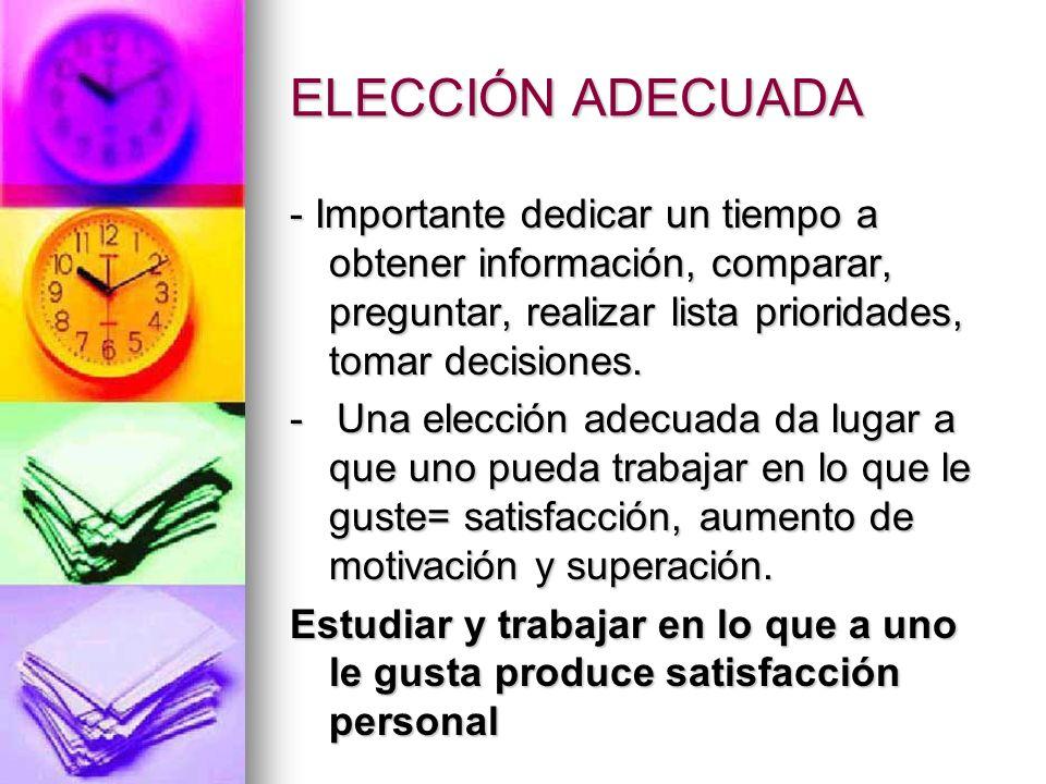 ELECCIÓN ADECUADA - Importante dedicar un tiempo a obtener información, comparar, preguntar, realizar lista prioridades, tomar decisiones. - Una elecc