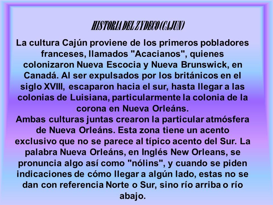 HISTORIA DEL ZYDECO (CAJUN) La cultura Cajún proviene de los primeros pobladores franceses, llamados Acacianos , quienes colonizaron Nueva Escocia y Nueva Brunswick, en Canadá.