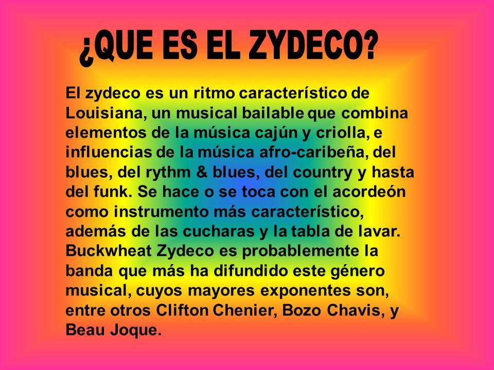 El zydeco es un ritmo característico de Louisiana, un musical bailable que combina elementos de la música cajún y criolla, e influencias de la música afro-caribeña, del blues, del rythm & blues, del country y hasta del funk.