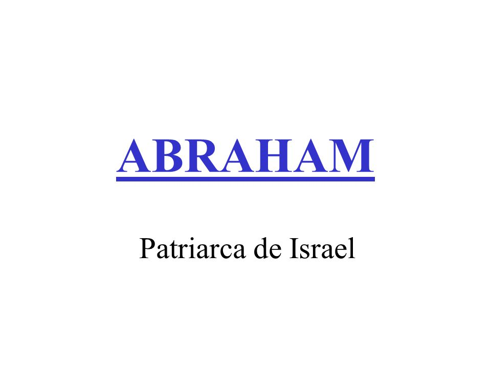 Abraham significa «padre/dirigente de muchos», nombre con que Dios sustituyó el anterior, Abram.