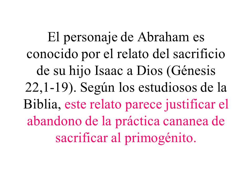 El personaje de Abraham es conocido por el relato del sacrificio de su hijo Isaac a Dios (Génesis 22,1-19). Según los estudiosos de la Biblia, este re