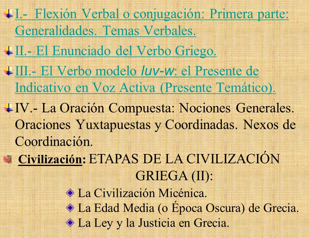 Flexión Verbal o Conjugación: Primera Parte: Generalidades. Temas Verbales. El Enunciado del Verbo Griego. Verbo Modelo luv-w : El Presente de Indicat