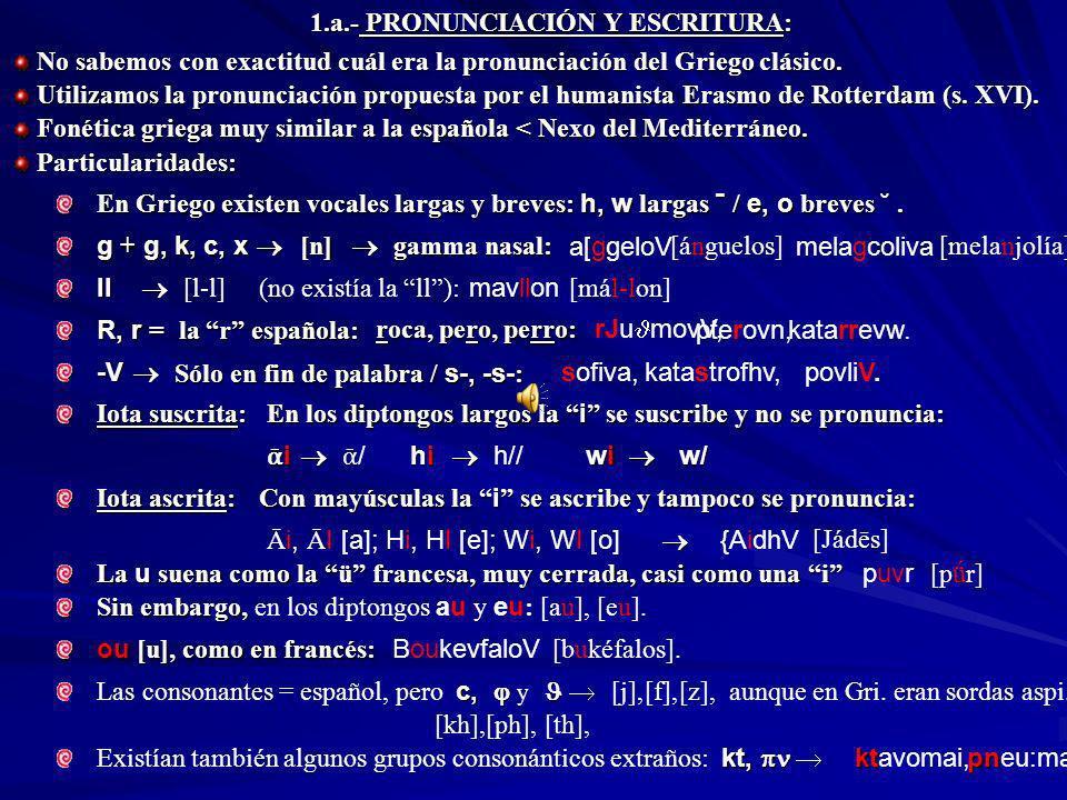 UNIDAD I: EL ALFABETO GRIEGO: PRONUNCIACIÓN Y ESCRITURA. FONÉTICA: DESCRIPCIÓN DE LOS SONIDOS. ESPÍRITUS Y ACENTOS. SIGNOS ORTOGRÁFICOS. EL VERBO COPU