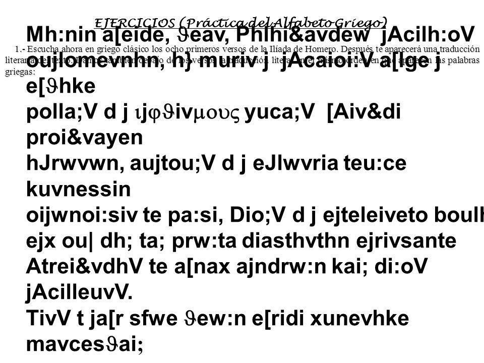 El a aa apóstrofo: 1.d.- OTROS SIGNOS ORTOGRÁFICOS: ejpi; aujtov n ejp aujtovn [epautón] ejp iviv tov n auj j = francés La c cc coronis: ta; ajga a v