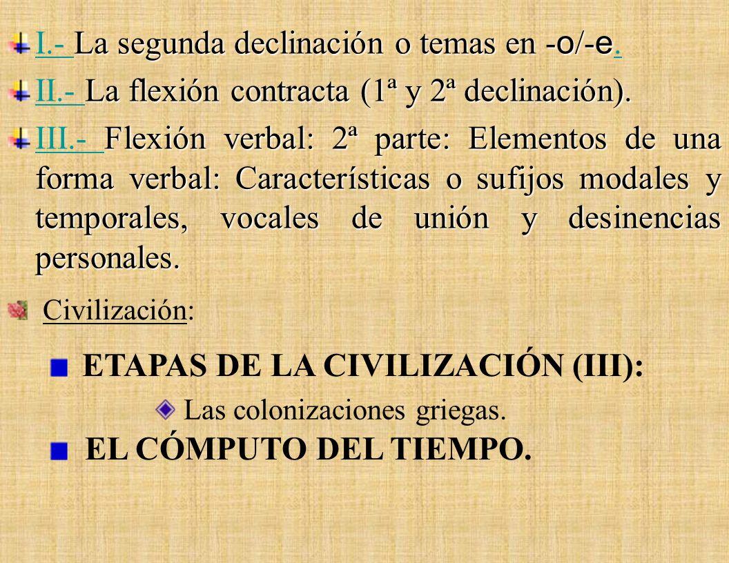 UNIDAD VI: La segunda declinación o temas en - o /- e. La flexión contracta (1ª y 2ª declinación). Flexión verbal: 2ª parte: Elementos de una forma ve