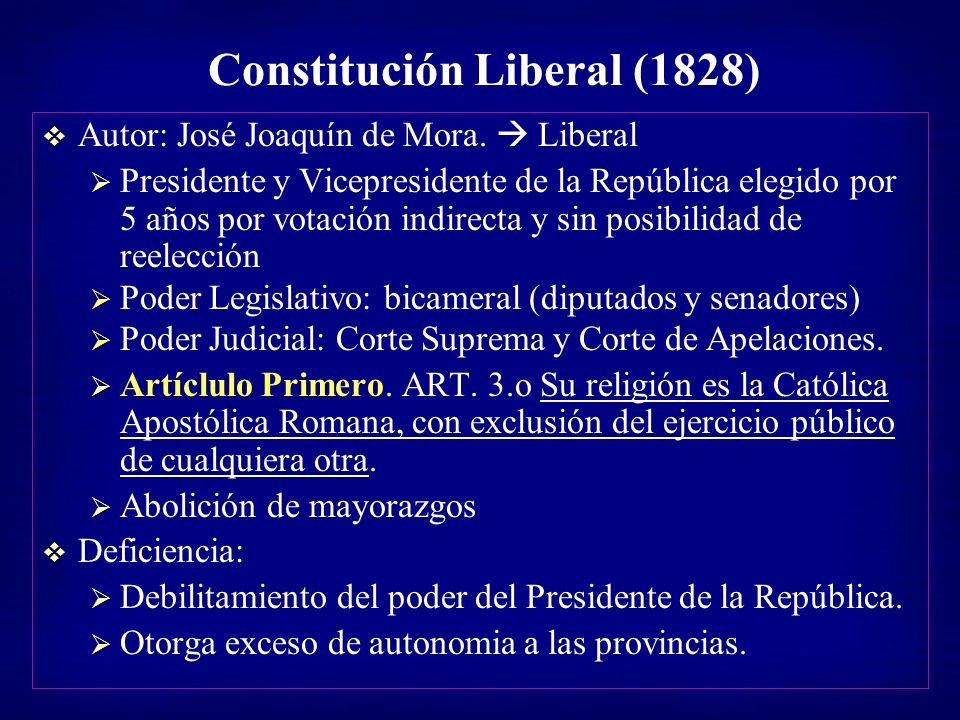 Constitución Liberal (1828) Autor: José Joaquín de Mora. Liberal Presidente y Vicepresidente de la República elegido por 5 años por votación indirecta