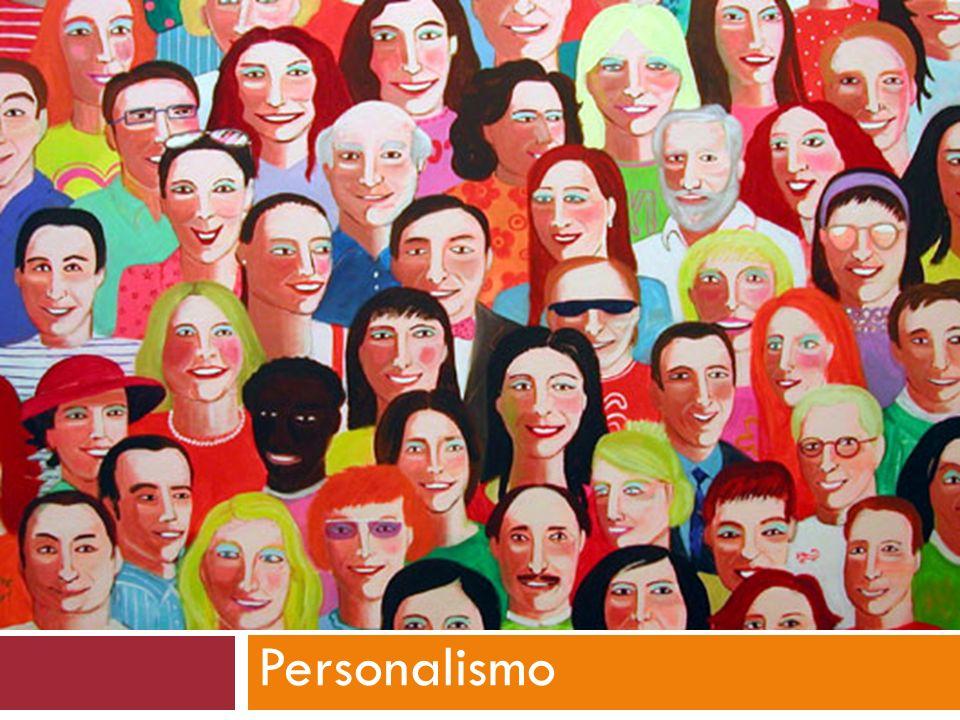 PERSONALISMO Personalismo