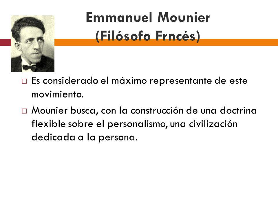 Emmanuel Mounier (Filósofo Frncés) Es considerado el máximo representante de este movimiento. Mounier busca, con la construcción de una doctrina flexi