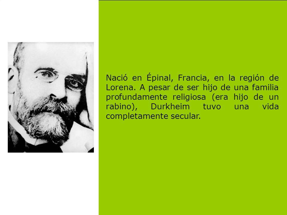 Nació en Épinal, Francia, en la región de Lorena. A pesar de ser hijo de una familia profundamente religiosa (era hijo de un rabino), Durkheim tuvo un