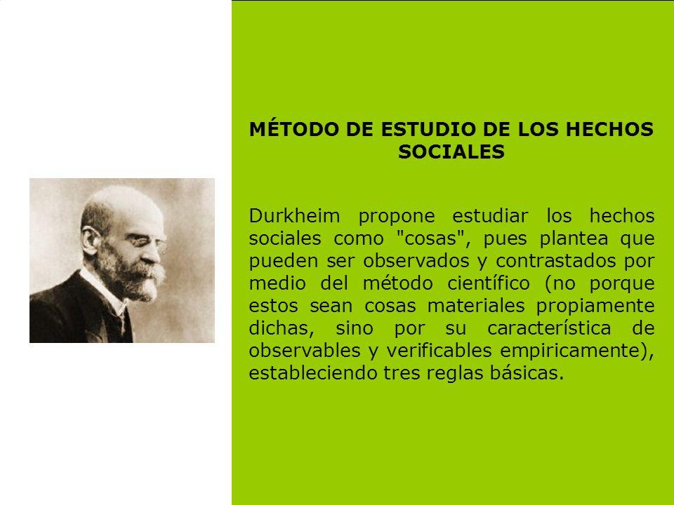 MÉTODO DE ESTUDIO DE LOS HECHOS SOCIALES Durkheim propone estudiar los hechos sociales como