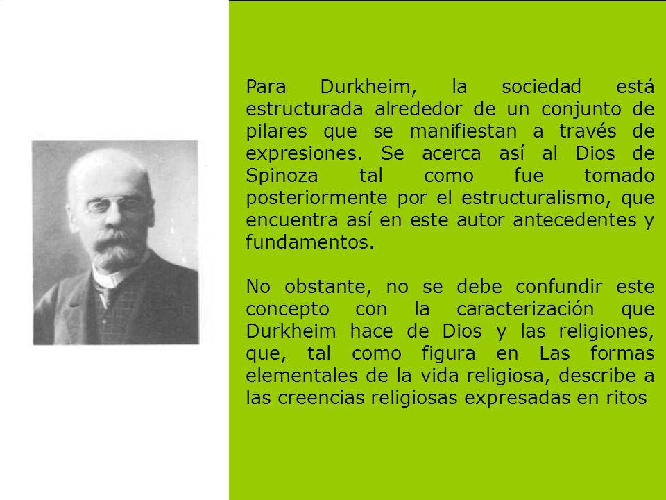 Para Durkheim, la sociedad está estructurada alrededor de un conjunto de pilares que se manifiestan a través de expresiones. Se acerca así al Dios de