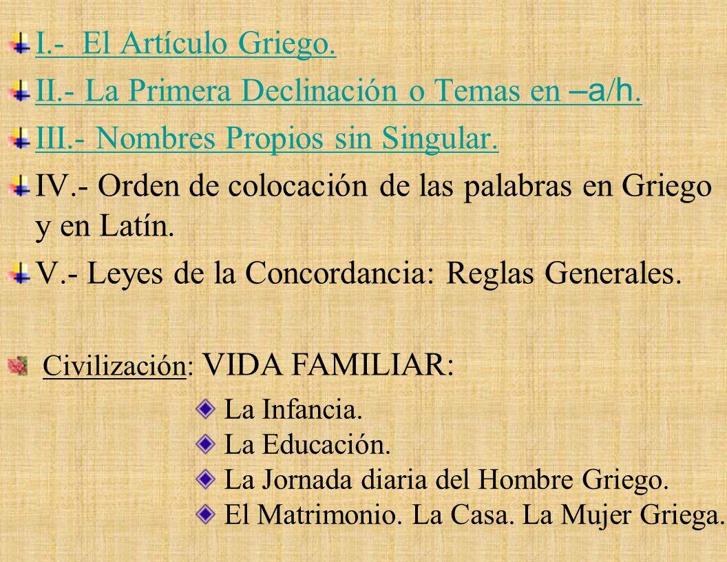 El Artículo Griego. UNIDAD IV: El Artículo Griego. La Primera Declinación o Temas en –a / –h. Nombres propios sin singular. Orden de colocación de las