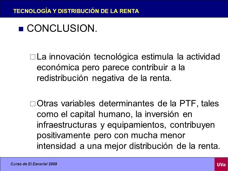 Curso de El Escorial 2008 TECNOLOGÍA Y DISTRIBUCIÓN DE LA RENTA CONCLUSION.