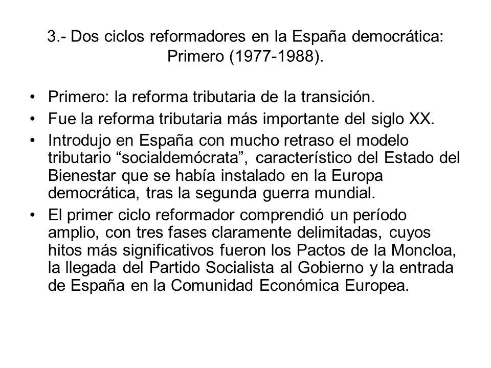 3.- Dos ciclos reformadores en la España democrática: Primero (1977-1988). Primero: la reforma tributaria de la transición. Fue la reforma tributaria