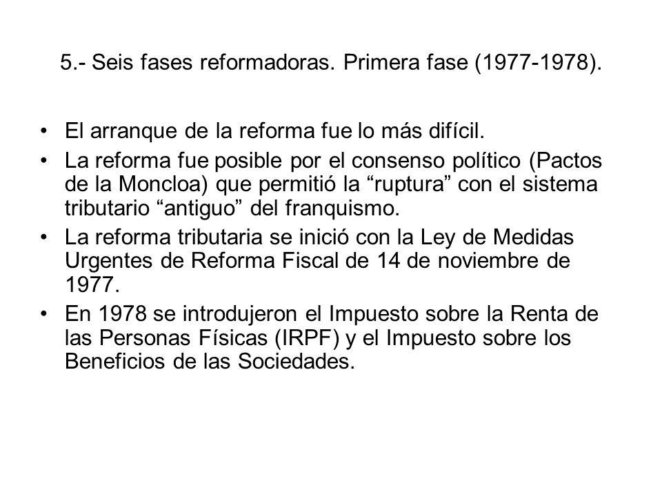5.- Seis fases reformadoras. Primera fase (1977-1978). El arranque de la reforma fue lo más difícil. La reforma fue posible por el consenso político (