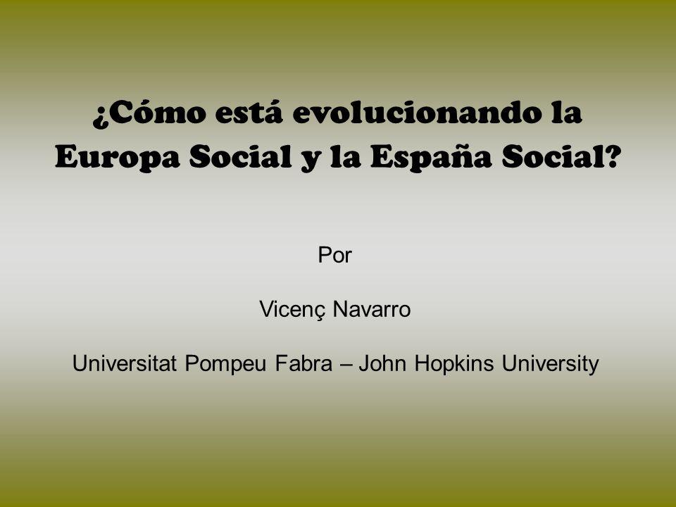 ¿Cómo está evolucionando la Europa Social y la España Social? Por Vicenç Navarro Universitat Pompeu Fabra – John Hopkins University