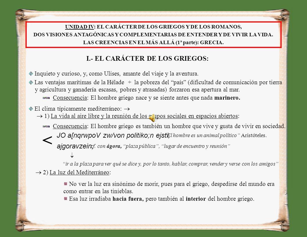 UNIDAD IV: EL CARÁCTER DE LOS GRIEGOS Y DE LOS ROMANOS, DOS VISIONES ANTAGÓNICAS Y COMPLEMENTARIAS DE ENTENDER Y DE VIVIR LA VIDA.