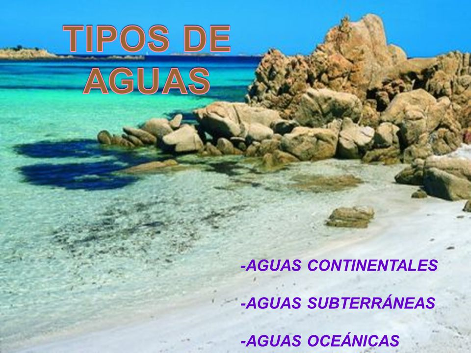 -AGUAS CONTINENTALES -AGUAS SUBTERRÁNEAS -AGUAS OCEÁNICAS