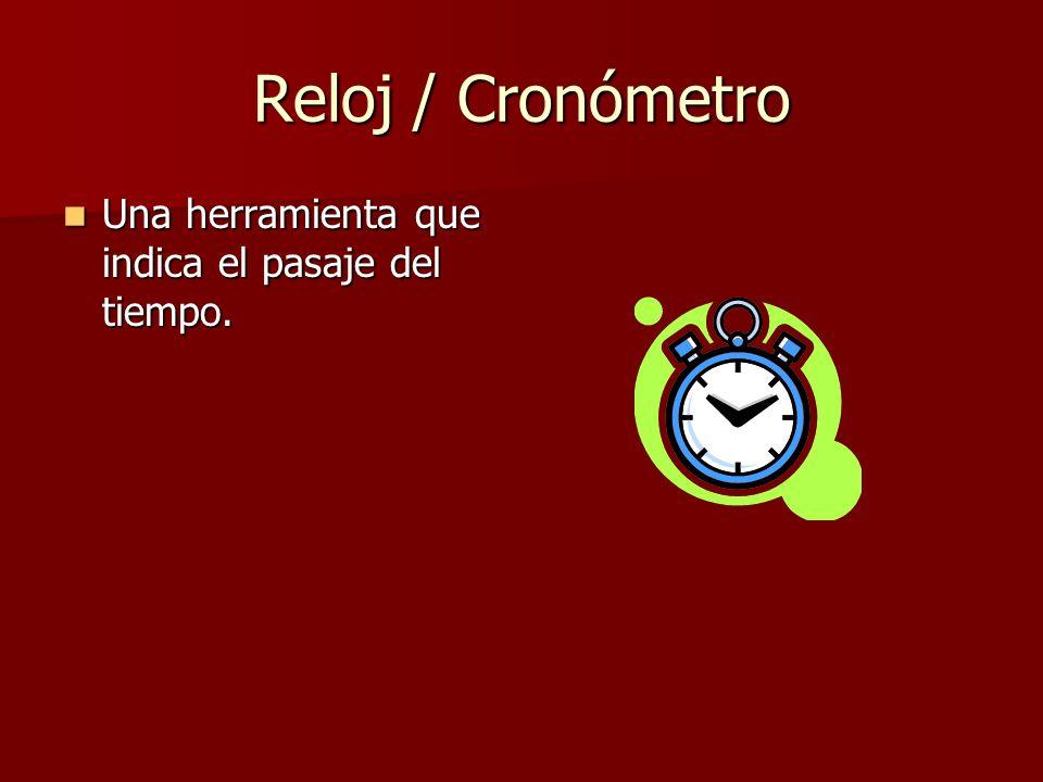 Reloj / Cronómetro Una herramienta que indica el pasaje del tiempo. Una herramienta que indica el pasaje del tiempo.