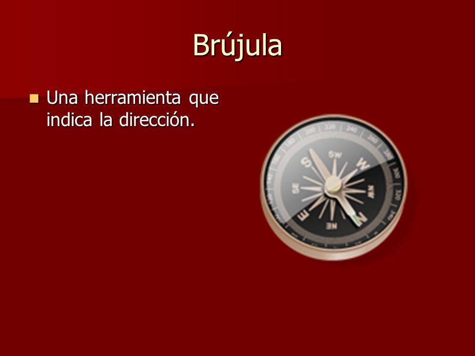 Brújula Una herramienta que indica la dirección. Una herramienta que indica la dirección.