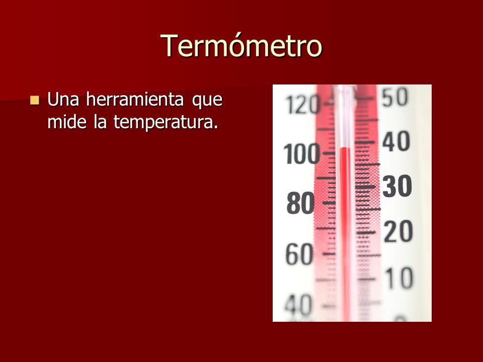 Termómetro Una herramienta que mide la temperatura. Una herramienta que mide la temperatura.