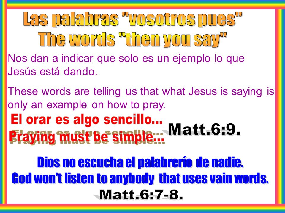 Nos dan a indicar que solo es un ejemplo lo que Jesús está dando. These words are telling us that what Jesus is saying is only an example on how to pr