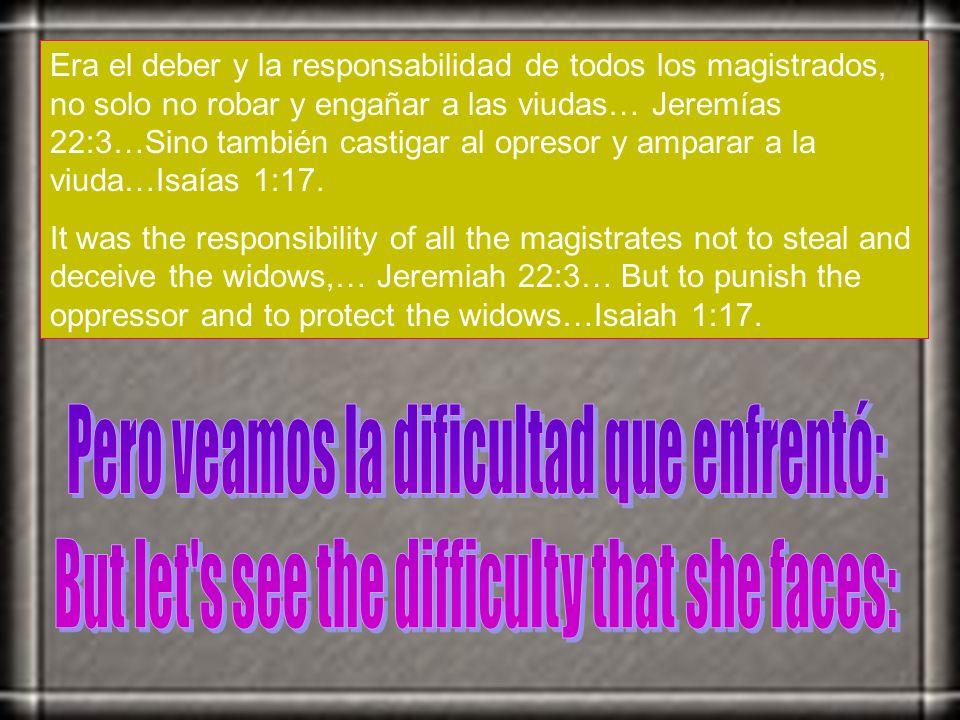 Era el deber y la responsabilidad de todos los magistrados, no solo no robar y engañar a las viudas… Jeremías 22:3…Sino también castigar al opresor y