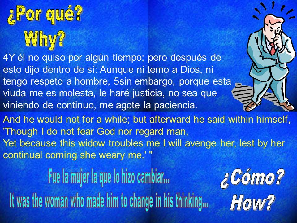 4Y él no quiso por algún tiempo; pero después de esto dijo dentro de sí: Aunque ni temo a Dios, ni tengo respeto a hombre, 5sin embargo, porque esta v