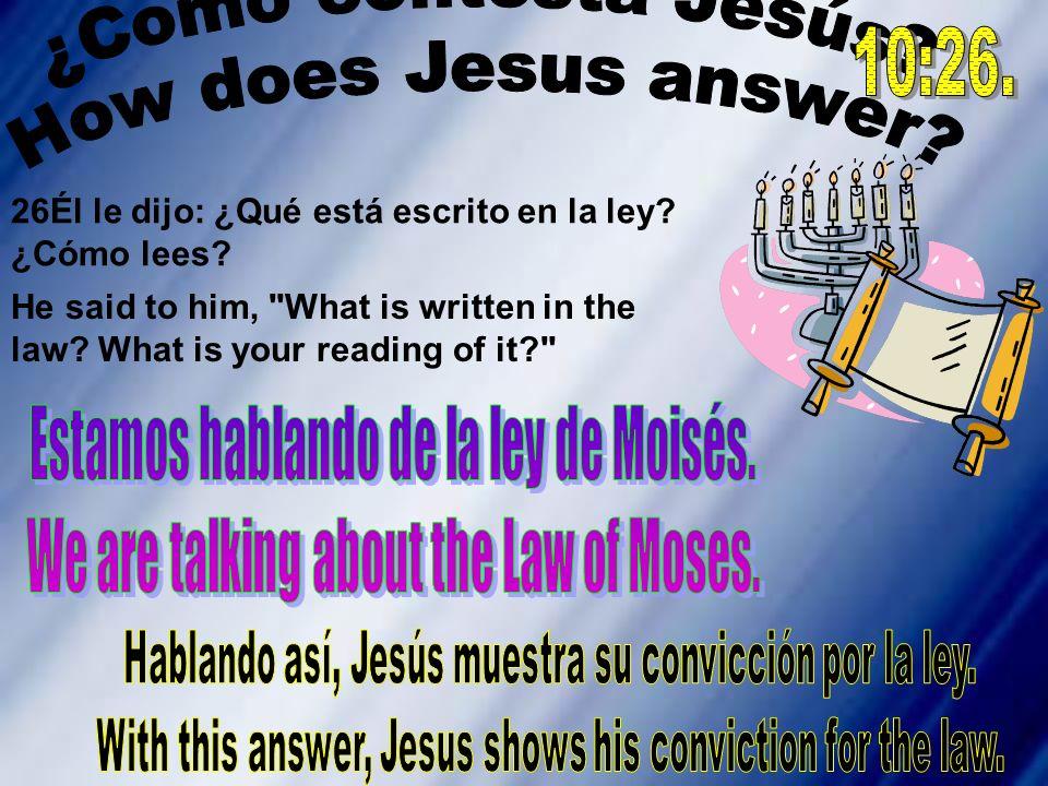 26Él le dijo: ¿Qué está escrito en la ley? ¿Cómo lees? He said to him,