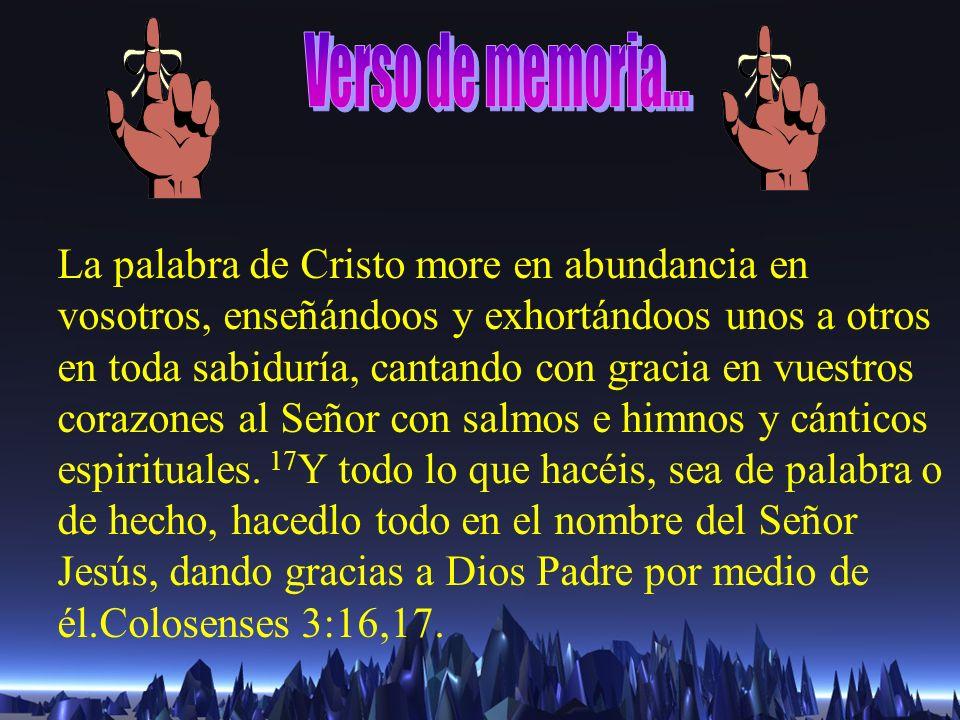 La palabra de Cristo more en abundancia en vosotros, enseñándoos y exhortándoos unos a otros en toda sabiduría, cantando con gracia en vuestros corazo