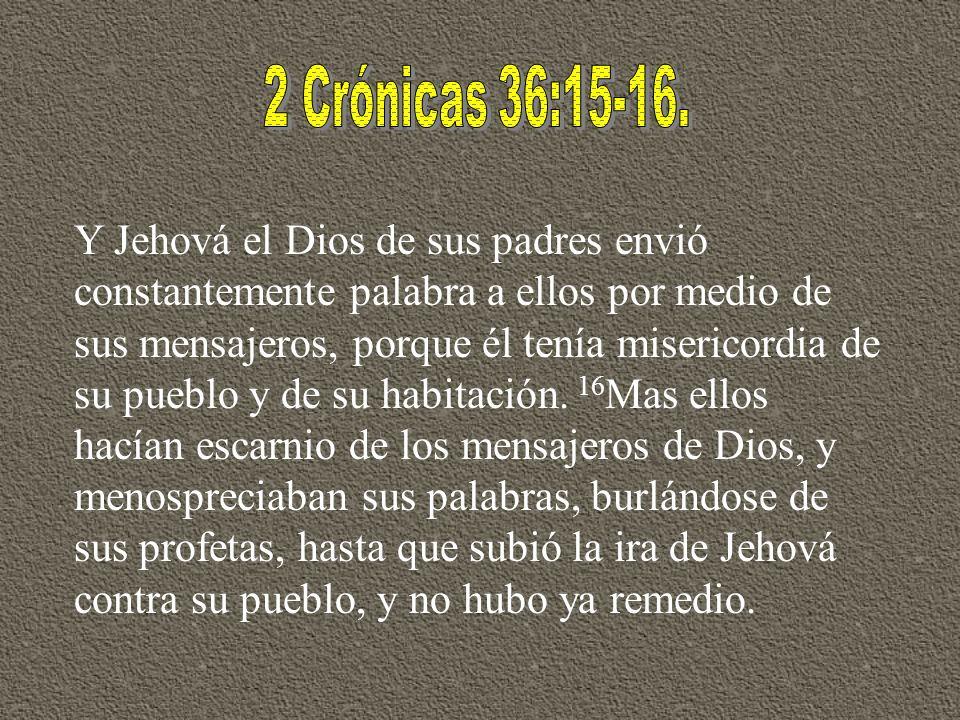 Y Jehová el Dios de sus padres envió constantemente palabra a ellos por medio de sus mensajeros, porque él tenía misericordia de su pueblo y de su hab