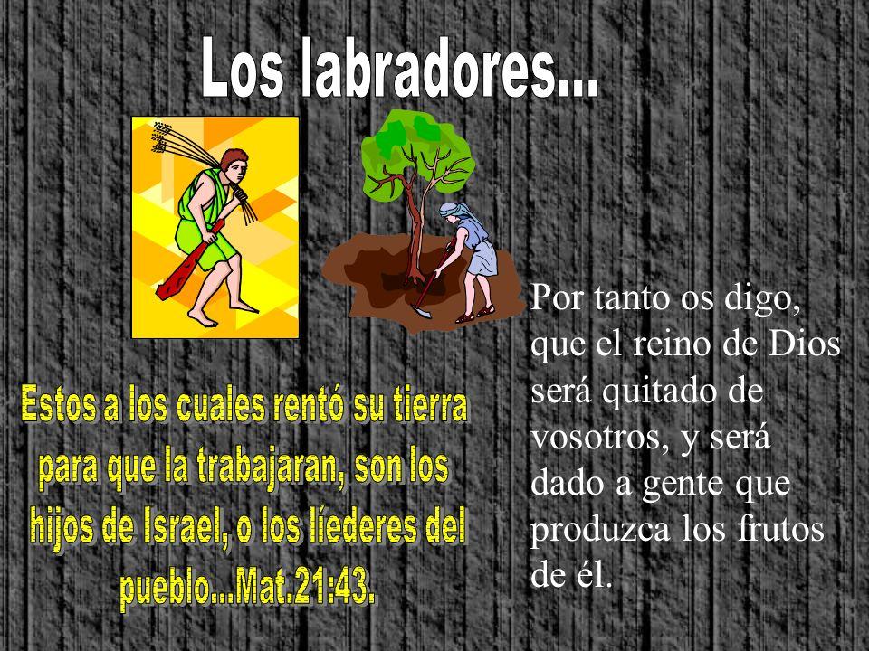 Por tanto os digo, que el reino de Dios será quitado de vosotros, y será dado a gente que produzca los frutos de él.