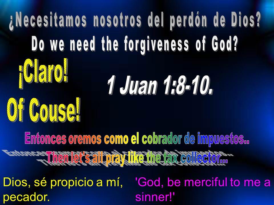 Dios, sé propicio a mí, pecador. 'God, be merciful to me a sinner!'