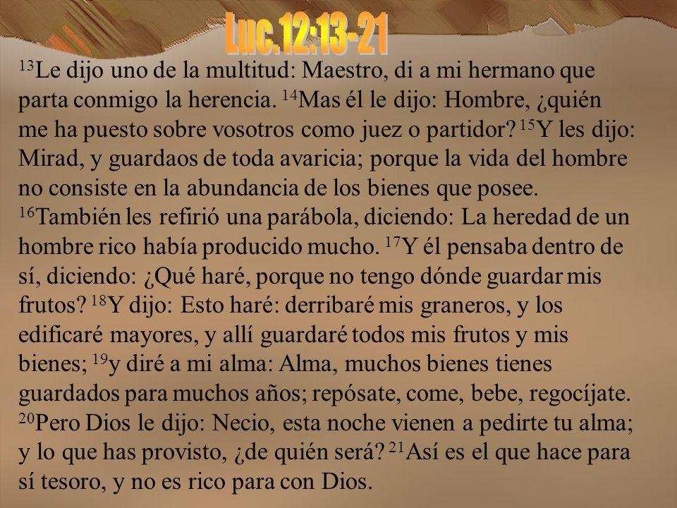 21 Así es el que hace para sí tesoro, y no es rico para con Dios.
