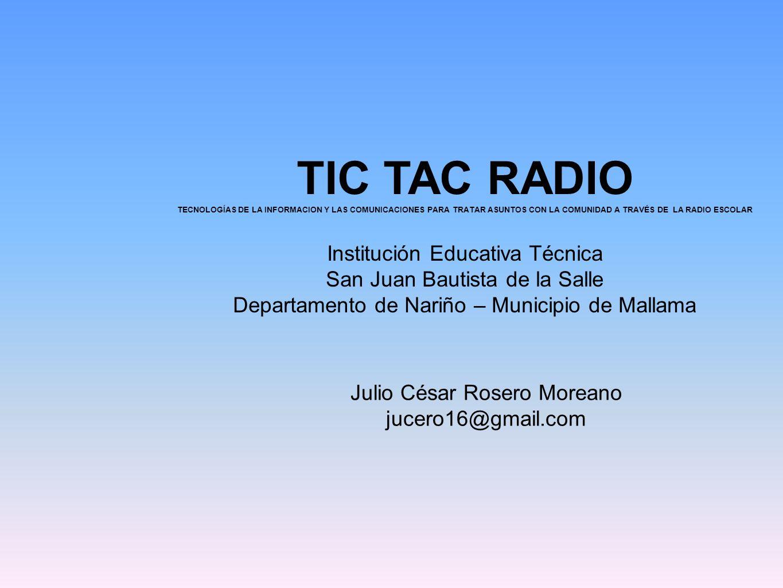 TIC TAC RADIO TECNOLOGÍAS DE LA INFORMACION Y LAS COMUNICACIONES PARA TRATAR ASUNTOS CON LA COMUNIDAD A TRAVÉS DE LA RADIO ESCOLAR Institución Educati