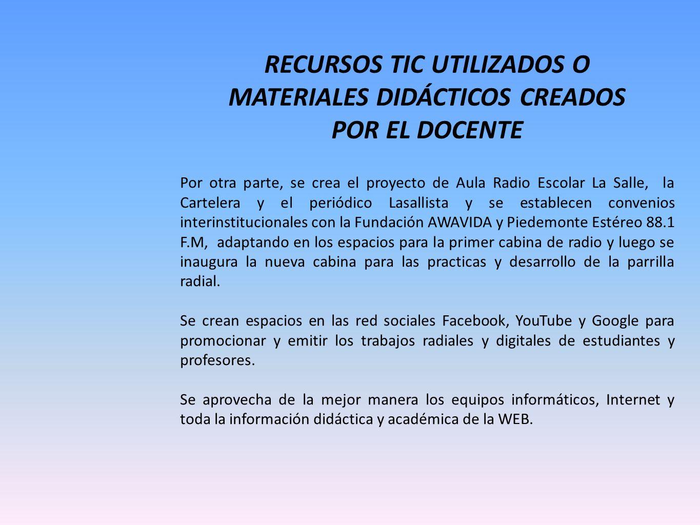RECURSOS TIC UTILIZADOS O MATERIALES DIDÁCTICOS CREADOS POR EL DOCENTE Por otra parte, se crea el proyecto de Aula Radio Escolar La Salle, la Carteler