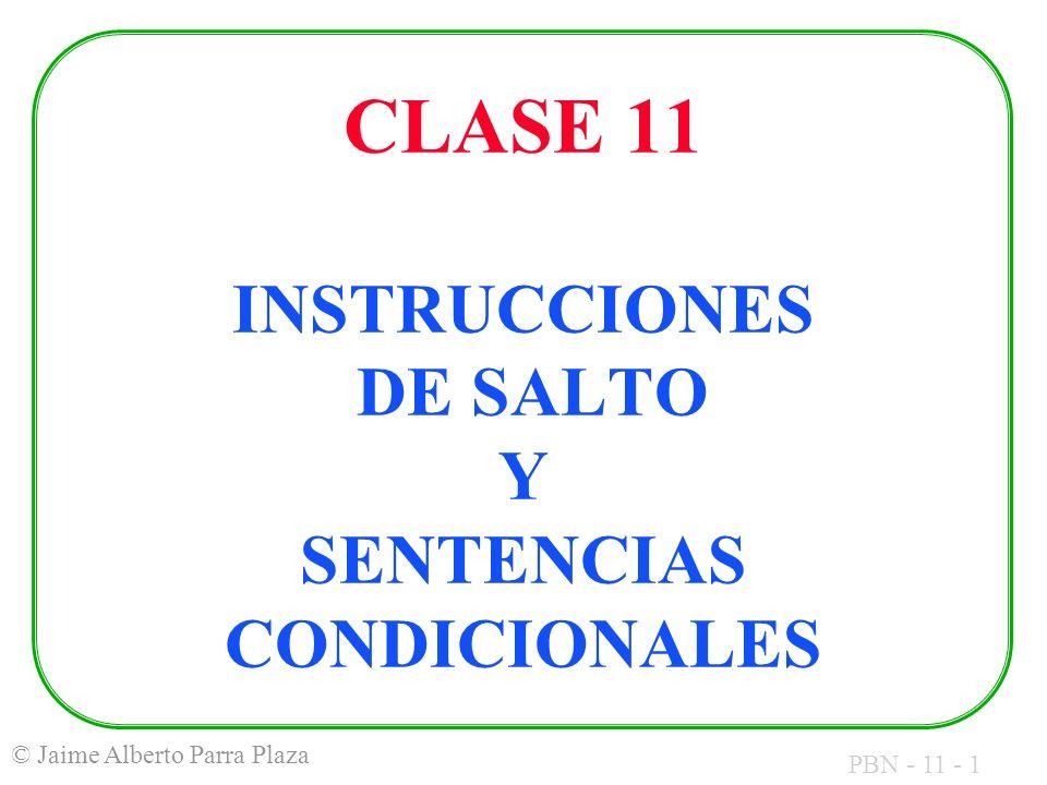 PBN - 11 - 1 © Jaime Alberto Parra Plaza CLASE 11 INSTRUCCIONES DE SALTO Y SENTENCIAS CONDICIONALES