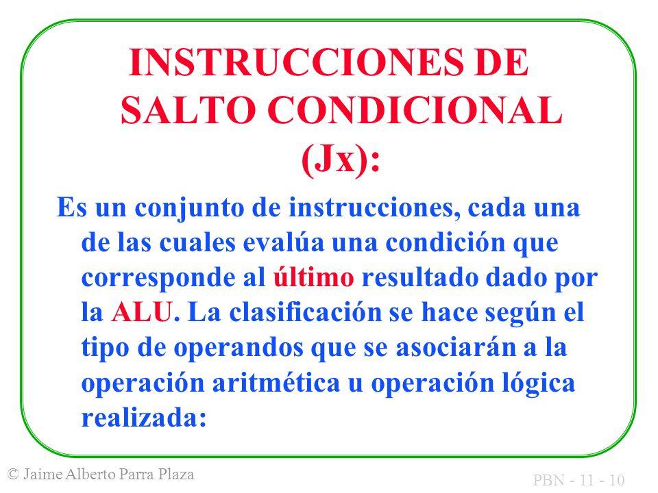 PBN - 11 - 10 © Jaime Alberto Parra Plaza INSTRUCCIONES DE SALTO CONDICIONAL (Jx): Es un conjunto de instrucciones, cada una de las cuales evalúa una