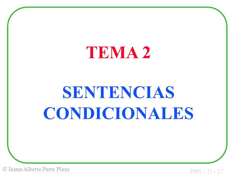 PBN - 11 - 17 © Jaime Alberto Parra Plaza TEMA 2 SENTENCIAS CONDICIONALES