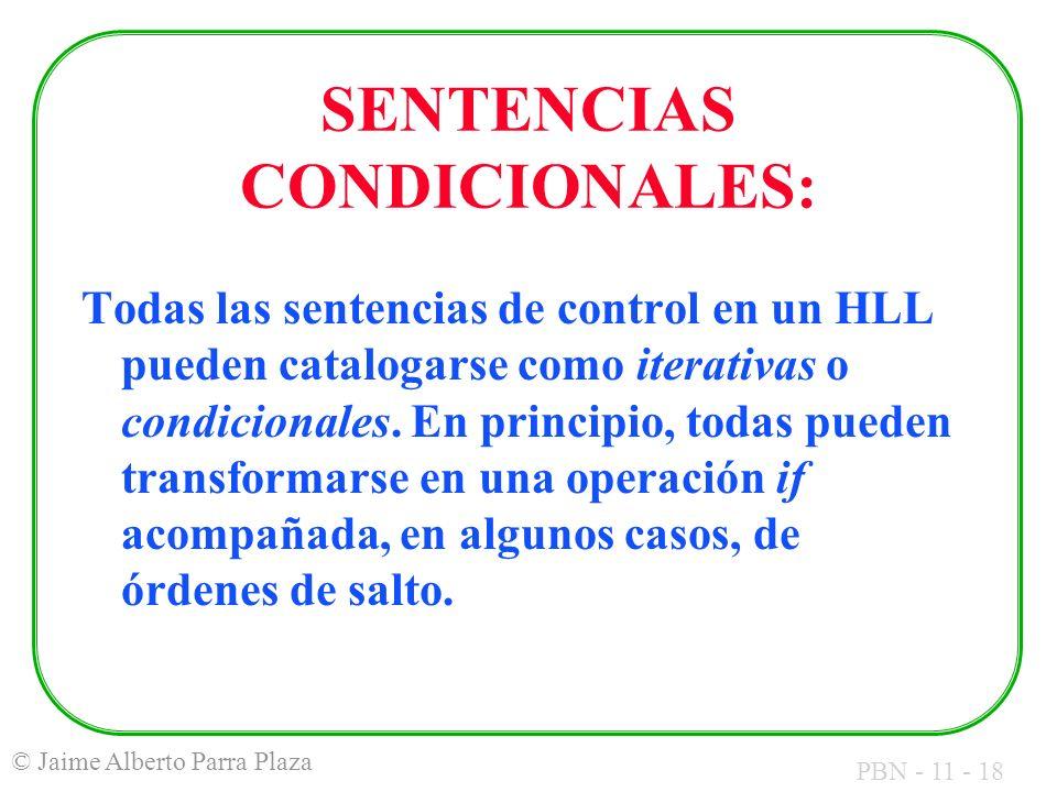 PBN - 11 - 18 © Jaime Alberto Parra Plaza SENTENCIAS CONDICIONALES: Todas las sentencias de control en un HLL pueden catalogarse como iterativas o con