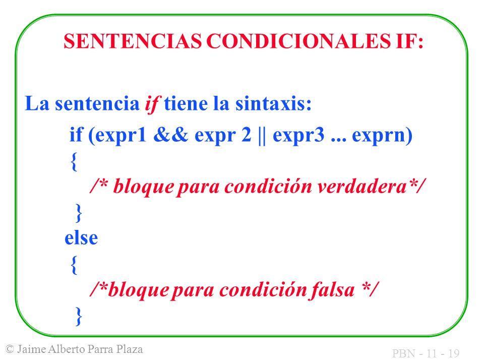 PBN - 11 - 19 © Jaime Alberto Parra Plaza SENTENCIAS CONDICIONALES IF: La sentencia if tiene la sintaxis: if (expr1 && expr 2 || expr3... exprn) { /*