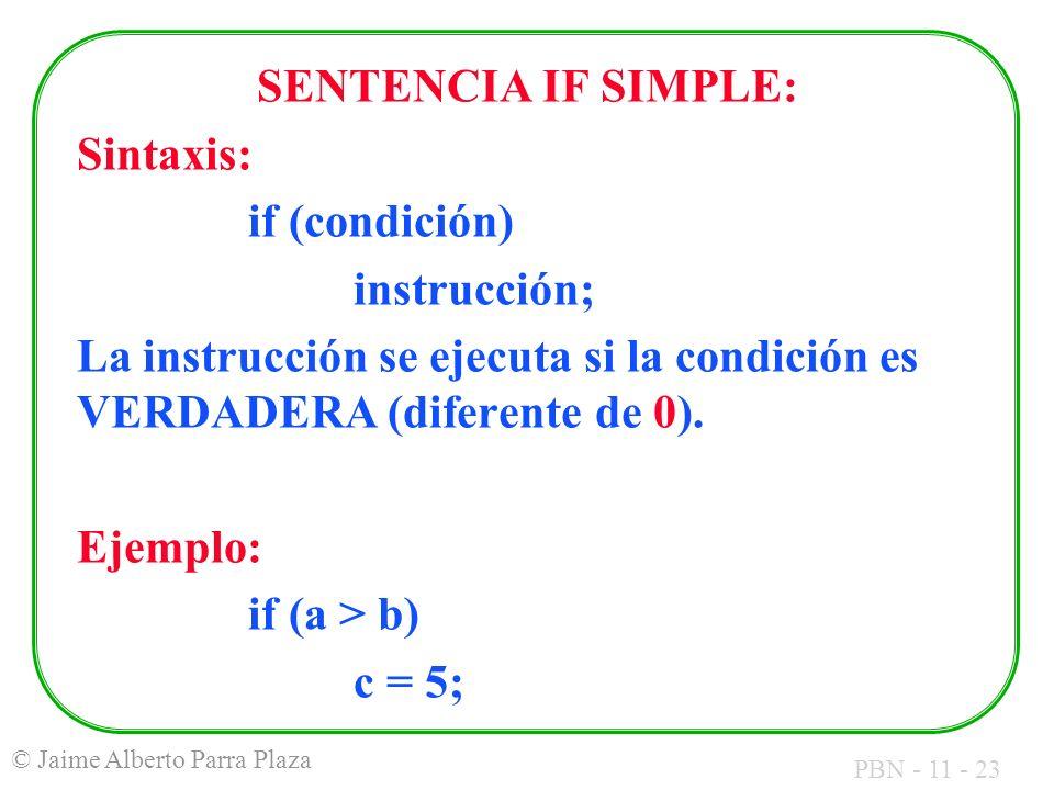 PBN - 11 - 23 © Jaime Alberto Parra Plaza SENTENCIA IF SIMPLE: Sintaxis: if (condición) instrucción; La instrucción se ejecuta si la condición es VERD