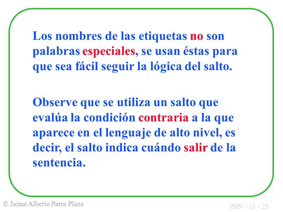 PBN - 11 - 25 © Jaime Alberto Parra Plaza Los nombres de las etiquetas no son palabras especiales, se usan éstas para que sea fácil seguir la lógica d