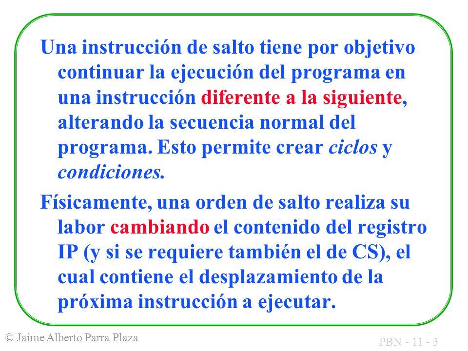 PBN - 11 - 3 © Jaime Alberto Parra Plaza Una instrucción de salto tiene por objetivo continuar la ejecución del programa en una instrucción diferente